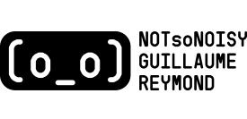 NOTsoNOISY Guillaume Reymond
